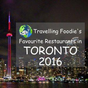 Travelling Foodie's Favourite Restaurants in Toronto 2016 (Ontario, Canada)