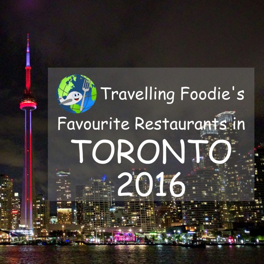 Travelling Foodie's 29 Favourite Restaurants in Toronto 2016