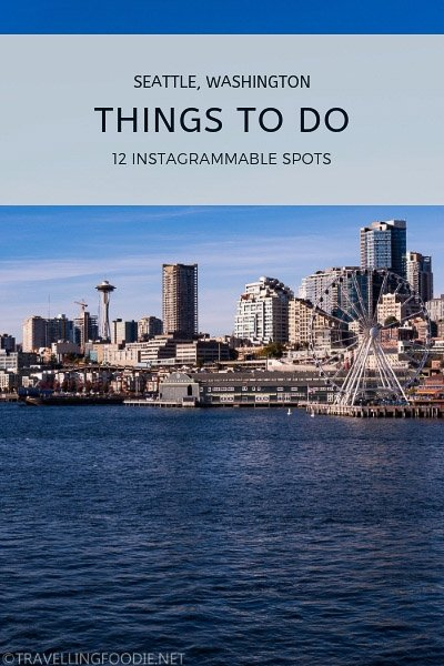 12 Instagrammable Spots with some of the best things to do in Seattle, Washington