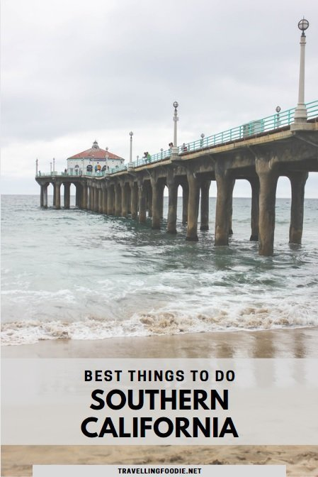 Best Things To Do in Southern California | Travel Guide by Travelling Foodie