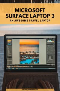 Microsoft Surface Laptop 3 - An Awesome Travel Laptop Travelling Foodie