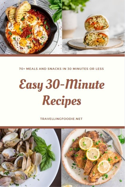Easy 30-Minute Recipes: Meals and Snacks in 30 Minutes or Less on Travelling Foodie