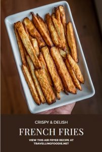 Crispy & Delish French Fries - View this Air Fryer Recipe at TravellingFoodie.net