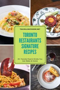 Toronto Restaurants Signature Recipes - 25+ Toronto Food & Drinks You Can Make At Home - Recipes on Travelling Foodie