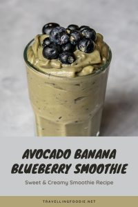 Sweet & Creamy Avocado Banana Blueberry Smoothie Recipe on TravellingFoodie.net
