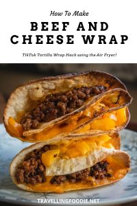 How To Make Beef and Cheese Wrap - TikTok Tortilla Wrap Hack using the Air Fryer on TravellingFoodie.net